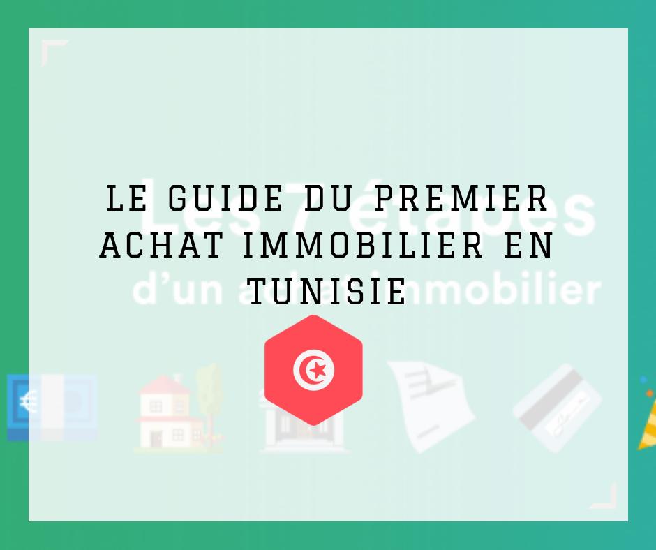 LE GUIDE DU PREMIER ACHAT IMMOBILIER EN TUNISIE